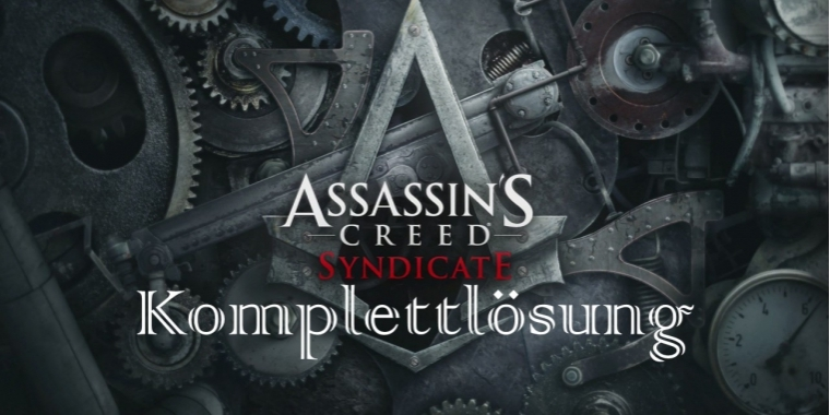 Assassin's Creed Syndicate - Komplettlösung, Collectibles, Nebenaufträge